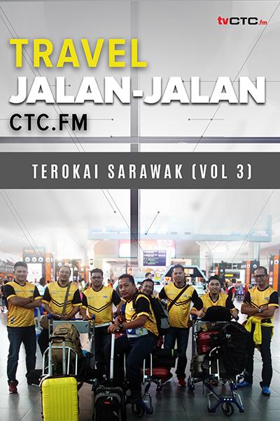 TRAVEL : Jalan-jalan CTC.FM  (Sarawak- Vol 3)