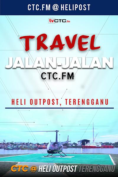 TRAVEL : Jalan-jalan CTC.FM  (Heli Outpost Terengganu)