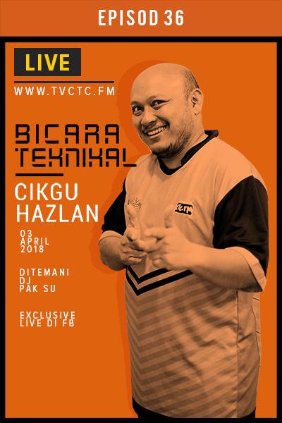 BICARA TEKNIKAL : Cikgu Hazlan Hashim (Episod 36)